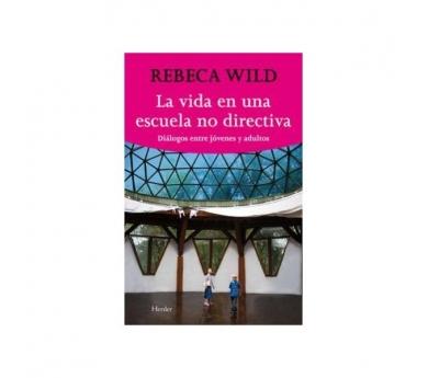 Rebeca Wild - La vida en una escola no directiva