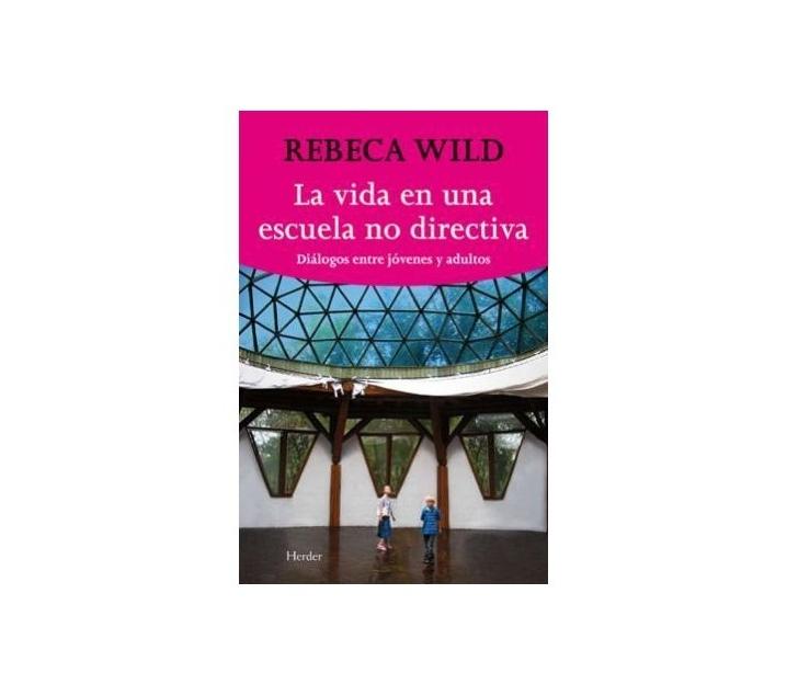 Rebeca Wild - La vida en una escuela no directiva